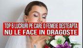 CELE 6 LUCRURI PE CARE O FEMEIE DESTEAPTA NU LE FACE IN DRAGOSTE